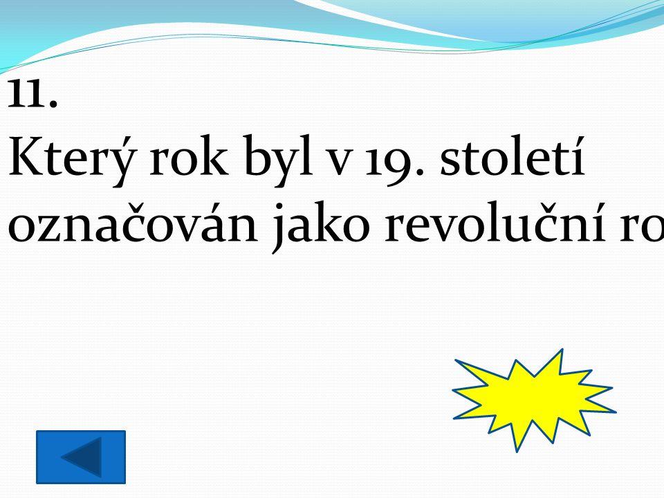 11. Který rok byl v 19. století označován jako revoluční rok. 1848