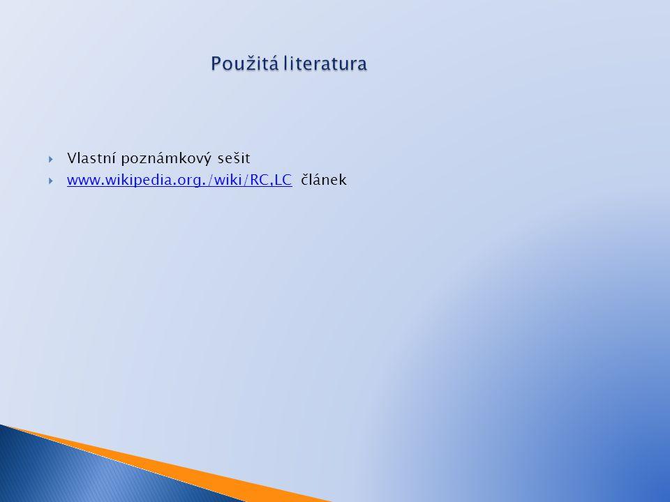  Vlastní poznámkový sešit  www.wikipedia.org./wiki/RC,LC článek www.wikipedia.org./wiki/RC,LC