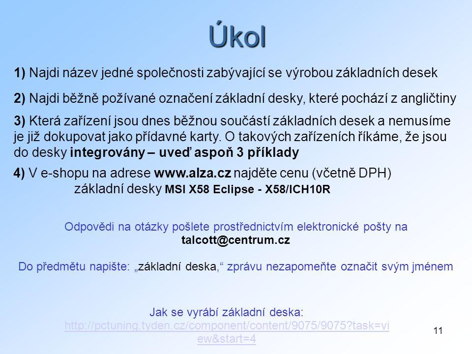 11 Úkol 1) Najdi název jedné společnosti zabývající se výrobou základních desek Jak se vyrábí základní deska: http://pctuning.tyden.cz/component/conte