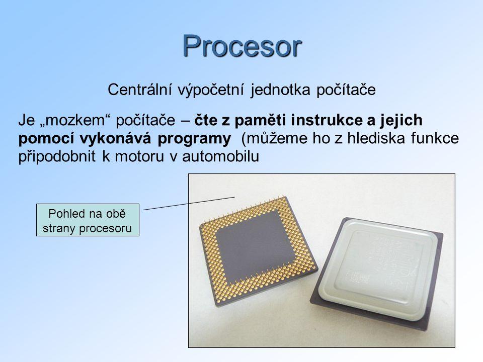 """12 Pohled na obě strany procesoru Procesor Centrální výpočetní jednotka počítače Je """"mozkem počítače – čte z paměti instrukce a jejich pomocí vykonává programy (můžeme ho z hlediska funkce připodobnit k motoru v automobilu"""