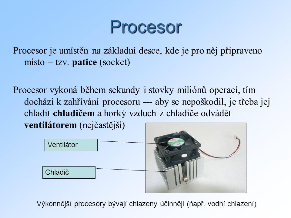 Procesor Procesor je umístěn na základní desce, kde je pro něj připraveno místo – tzv. patice (socket) Procesor vykoná během sekundy i stovky miliónů
