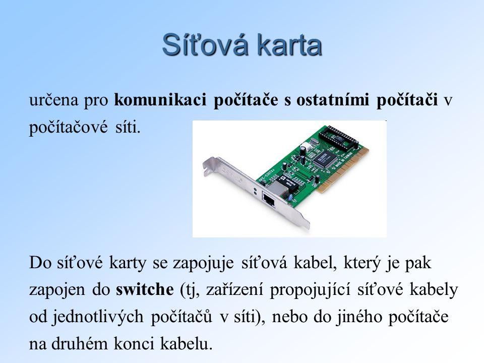 Síťová karta určena pro komunikaci počítače s ostatními počítači v počítačové síti. Do síťové karty se zapojuje síťová kabel, který je pak zapojen do