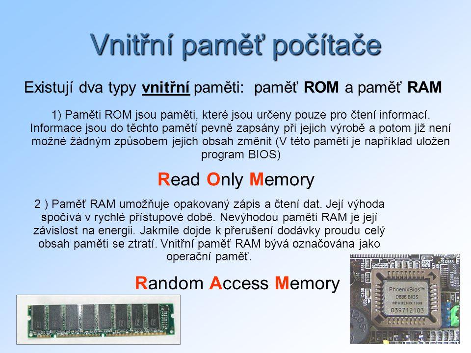 21 Vnitřní paměť počítače Random Access Memory Existují dva typy vnitřní paměti: paměť ROM a paměť RAM 1) Paměti ROM jsou paměti, které jsou určeny po
