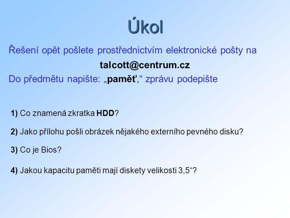 """Úkol Řešení opět pošlete prostřednictvím elektronické pošty na talcott@centrum.cz Do předmětu napište: """"paměť, zprávu podepište 1) Co znamená zkratka HDD."""