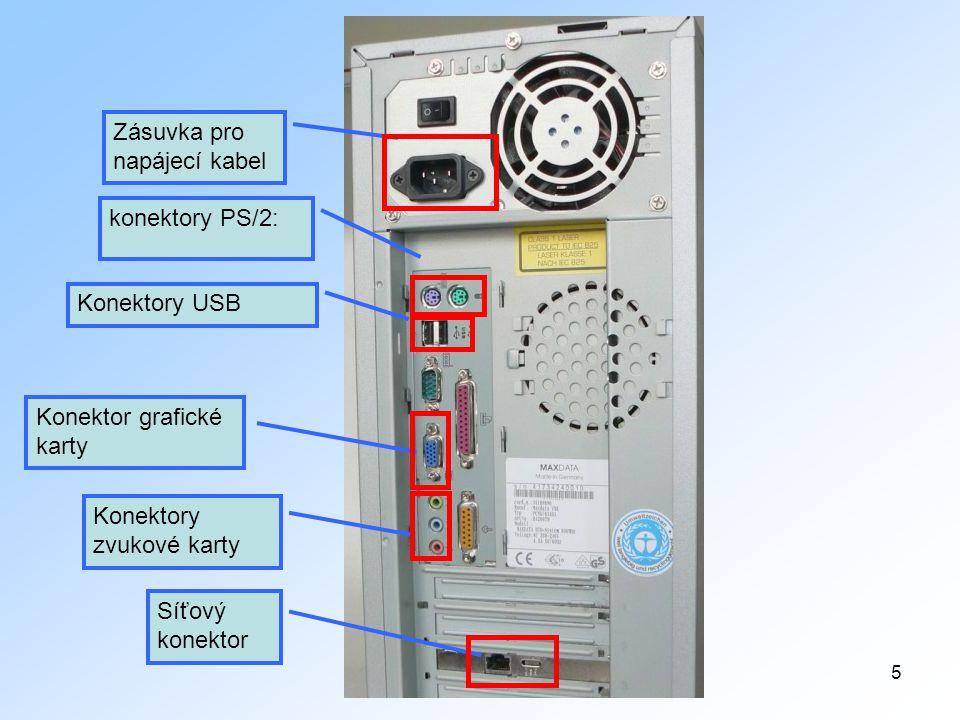 5 konektory PS/2: Konektory USB Konektor grafické karty Konektory zvukové karty Síťový konektor Zásuvka pro napájecí kabel