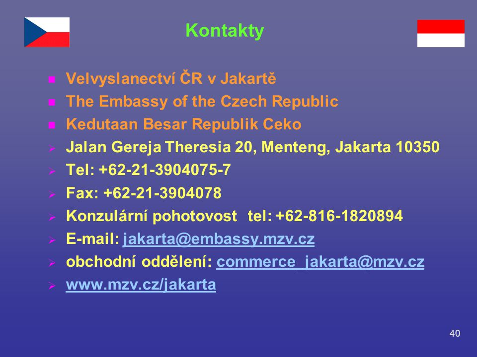 40 n Velvyslanectví ČR v Jakartě n The Embassy of the Czech Republic n Kedutaan Besar Republik Ceko  Jalan Gereja Theresia 20, Menteng, Jakarta 10350