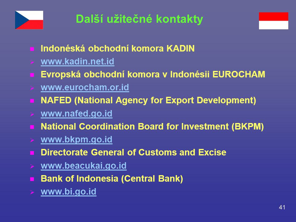 41 n Indonéská obchodní komora KADIN  www.kadin.net.id www.kadin.net.id n Evropská obchodní komora v Indonésii EUROCHAM  www.eurocham.or.id www.euro