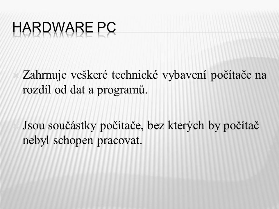  Zahrnuje veškeré technické vybavení počítače na rozdíl od dat a programů.