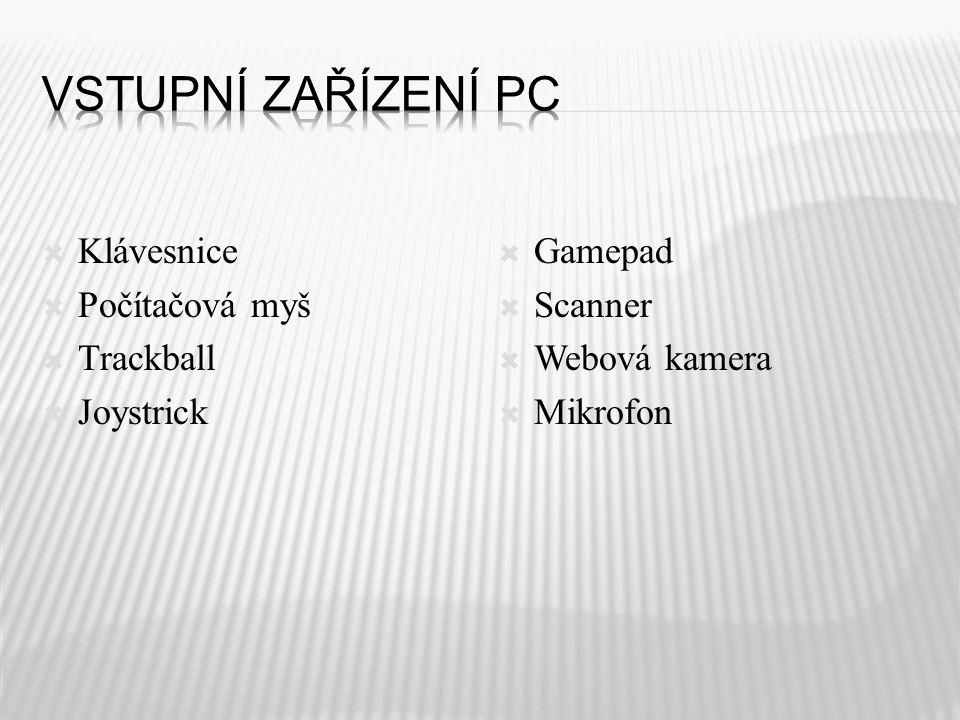  Klávesnice  Počítačová myš  Trackball  Joystrick  Gamepad  Scanner  Webová kamera  Mikrofon
