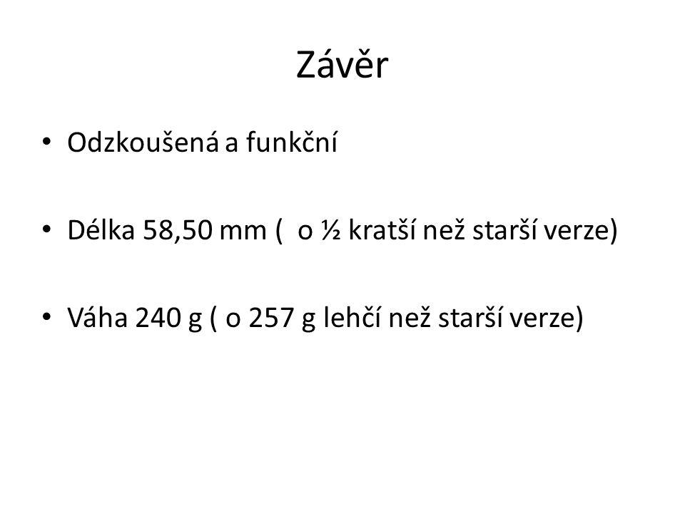Závěr Odzkoušená a funkční Délka 58,50 mm ( o ½ kratší než starší verze) Váha 240 g ( o 257 g lehčí než starší verze)