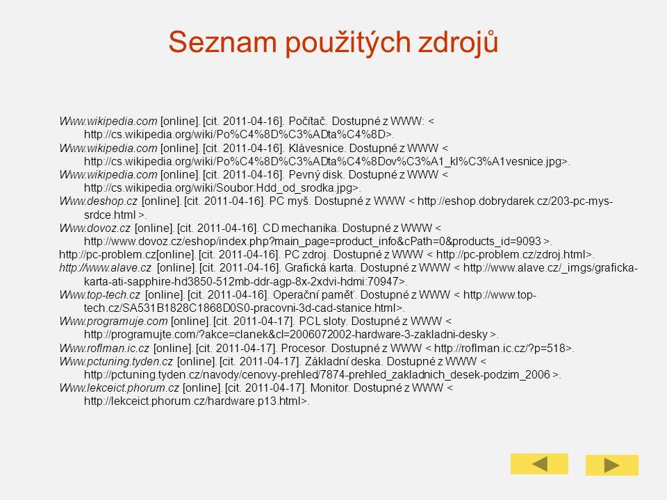 Seznam použitých zdrojů Www.wikipedia.com [online]. [cit. 2011-04-16]. Počítač. Dostupné z WWW:. Www.wikipedia.com [online]. [cit. 2011-04-16]. Kláves