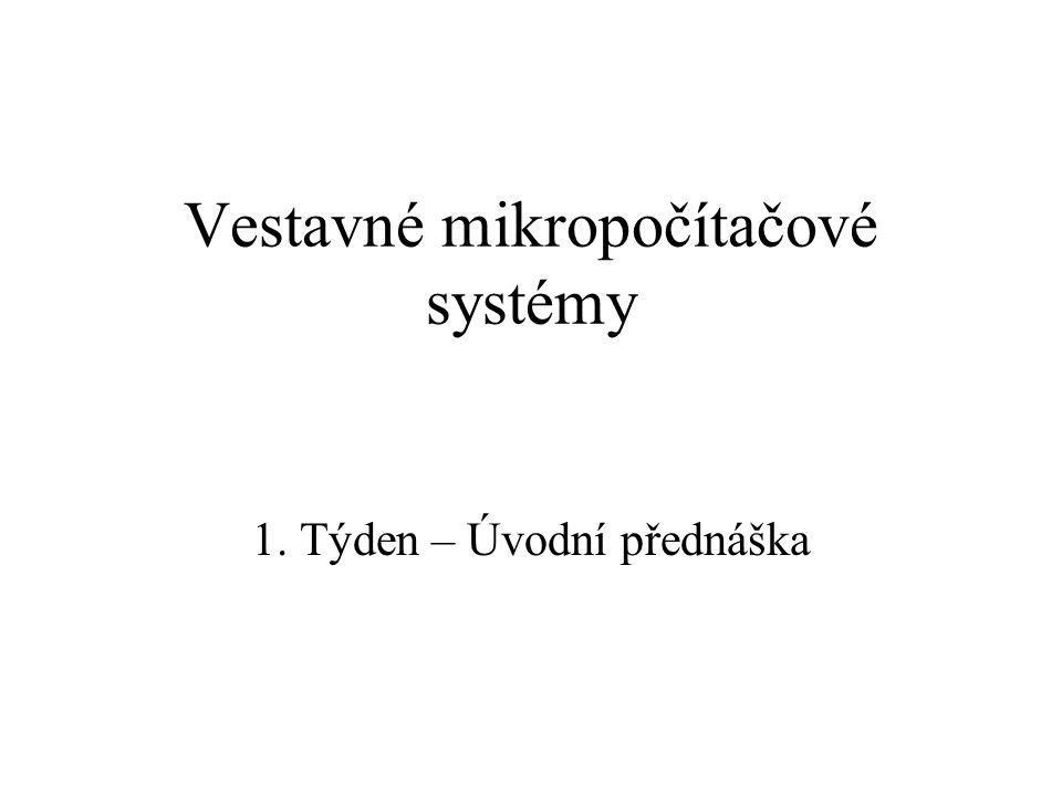 Vestavné mikropočítačové systémy 1. Týden – Úvodní přednáška