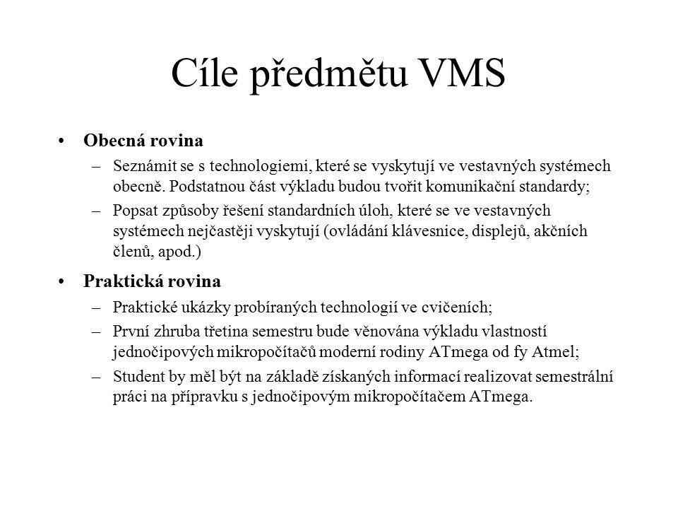 Cíle předmětu VMS Obecná rovina –Seznámit se s technologiemi, které se vyskytují ve vestavných systémech obecně. Podstatnou část výkladu budou tvořit