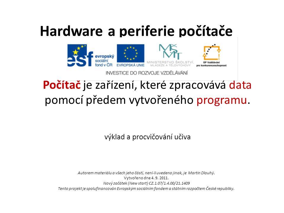 Hardware a periferie počítače Počítač je zařízení, které zpracovává data pomocí předem vytvořeného programu. výklad a procvičování učiva Autorem mater