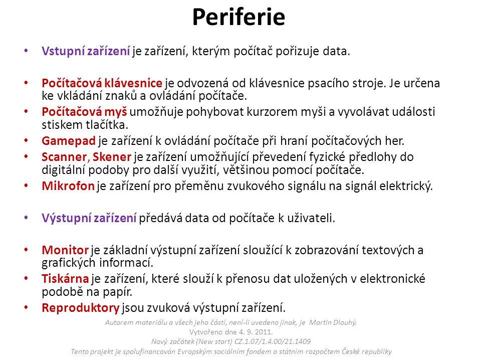 Periferie Vstupní zařízení je zařízení, kterým počítač pořizuje data. Počítačová klávesnice je odvozená od klávesnice psacího stroje. Je určena ke vkl