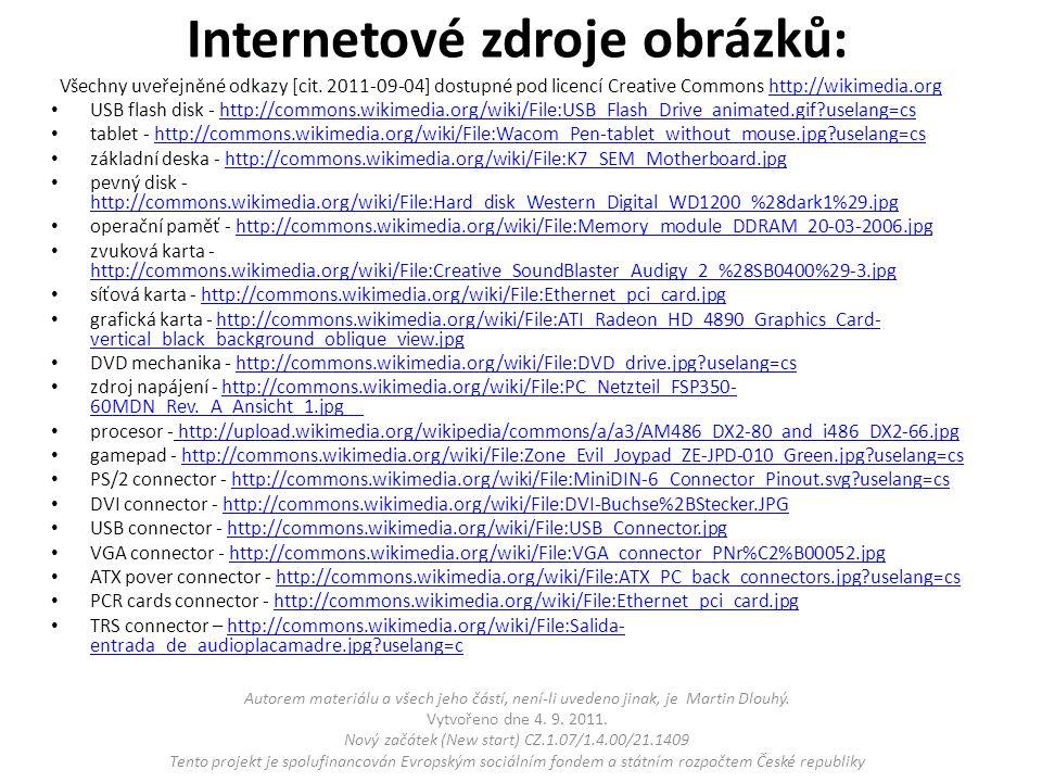 Internetové zdroje obrázků: Všechny uveřejněné odkazy [cit. 2011-09-04] dostupné pod licencí Creative Commons http://wikimedia.orghttp://wikimedia.org