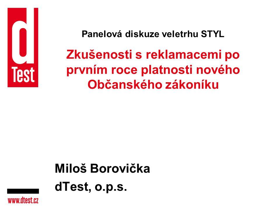 Panelová diskuze veletrhu STYL Zkušenosti s reklamacemi po prvním roce platnosti nového Občanského zákoníku Miloš Borovička dTest, o.p.s.