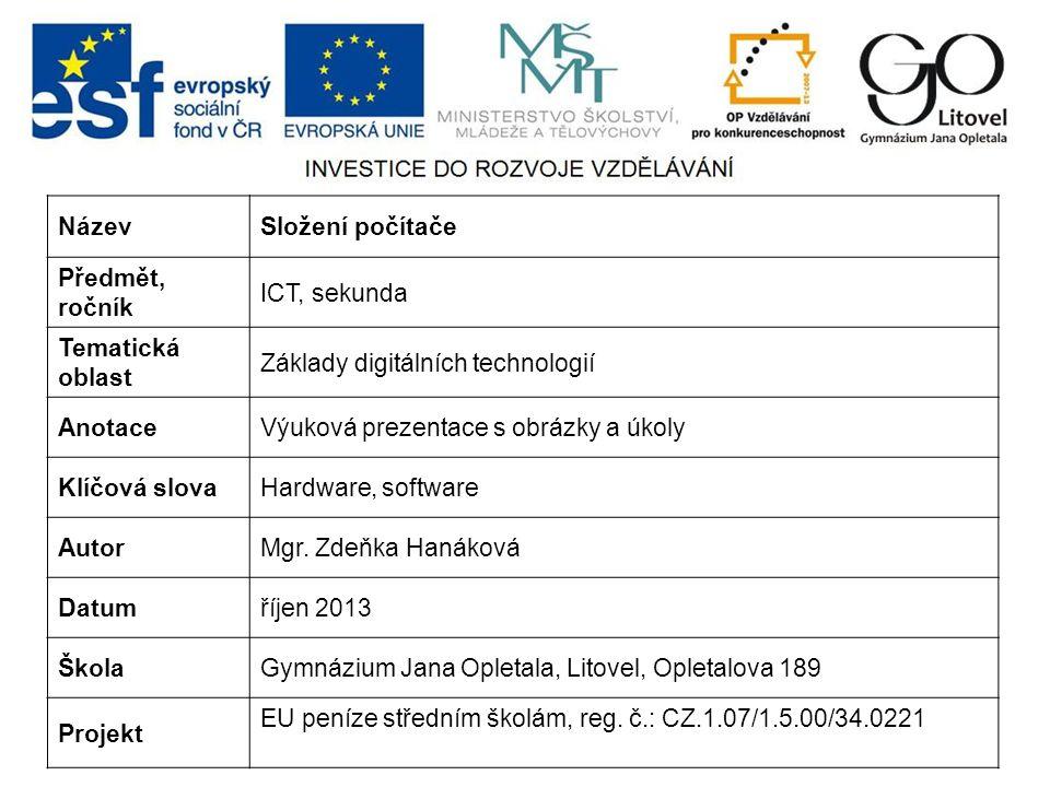 NázevSložení počítače Předmět, ročník ICT, sekunda Tematická oblast Základy digitálních technologií AnotaceVýuková prezentace s obrázky a úkoly Klíčová slovaHardware, software AutorMgr.