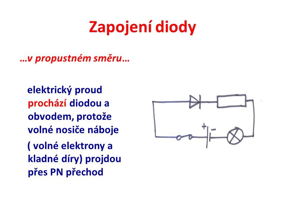 Zapojení diody …v propustném směru… elektrický proud prochází diodou a obvodem, protože volné nosiče náboje ( volné elektrony a kladné díry) projdou přes PN přechod