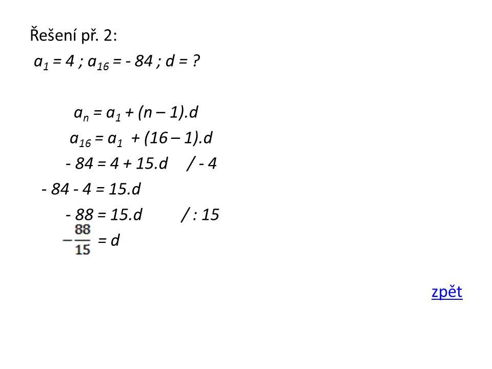 Řešení př. 2: a 1 = 4 ; a 16 = - 84 ; d = .