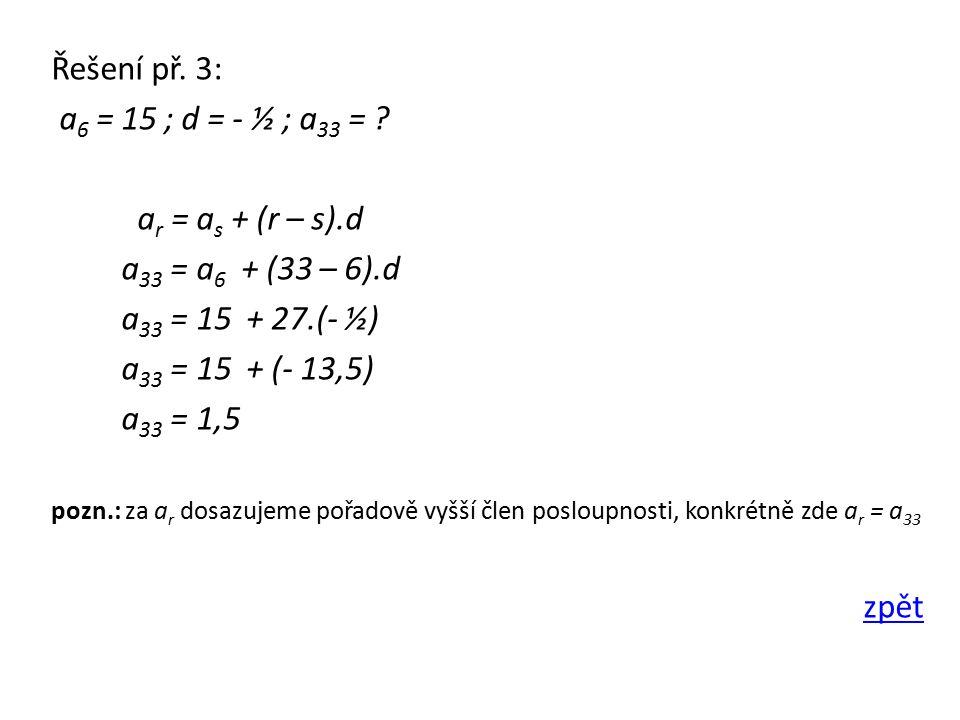 Řešení př. 3: a 6 = 15 ; d = - ½ ; a 33 = .