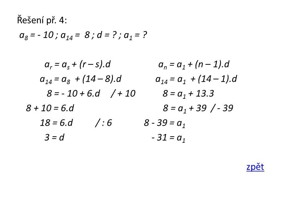 Řešení př. 4: a 8 = - 10 ; a 14 = 8 ; d = . ; a 1 = .