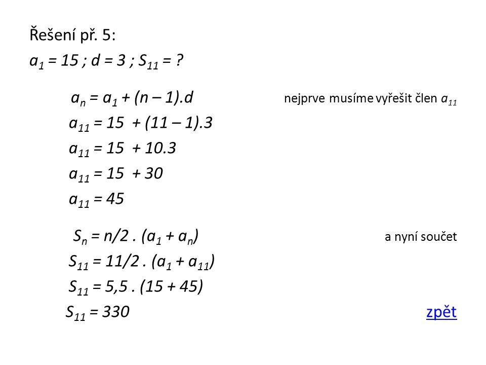 Řešení př. 5: a 1 = 15 ; d = 3 ; S 11 = .