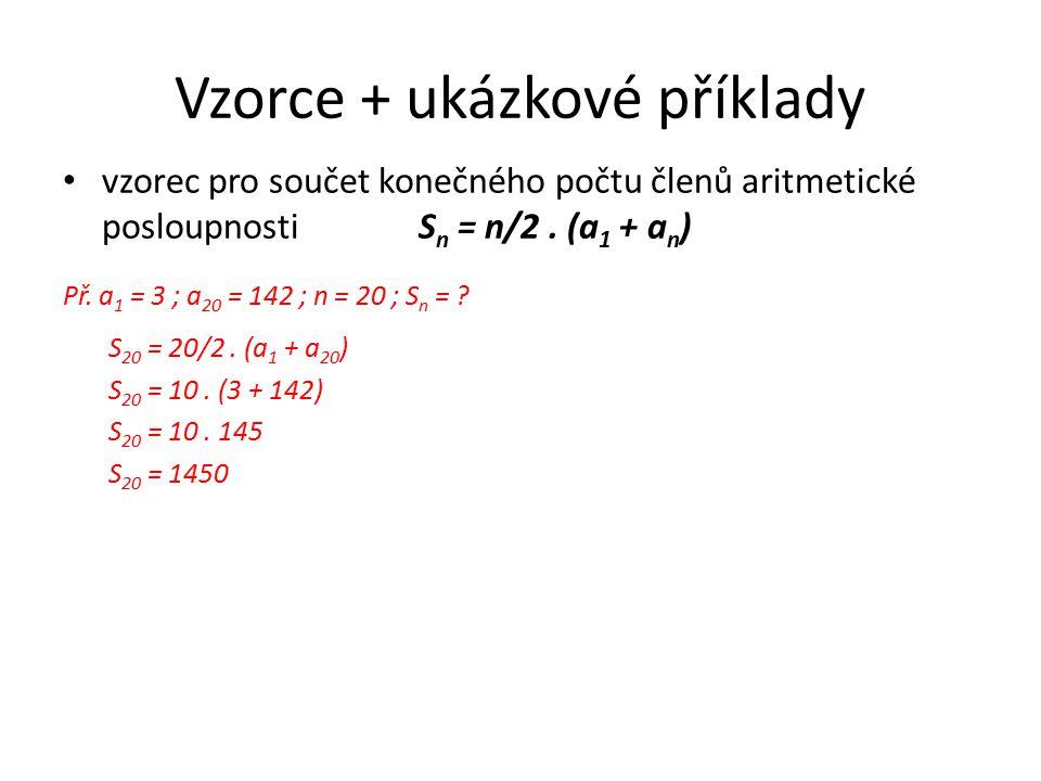Vzorce + ukázkové příklady vzorec pro součet konečného počtu členů aritmetické posloupnosti S n = n/2.