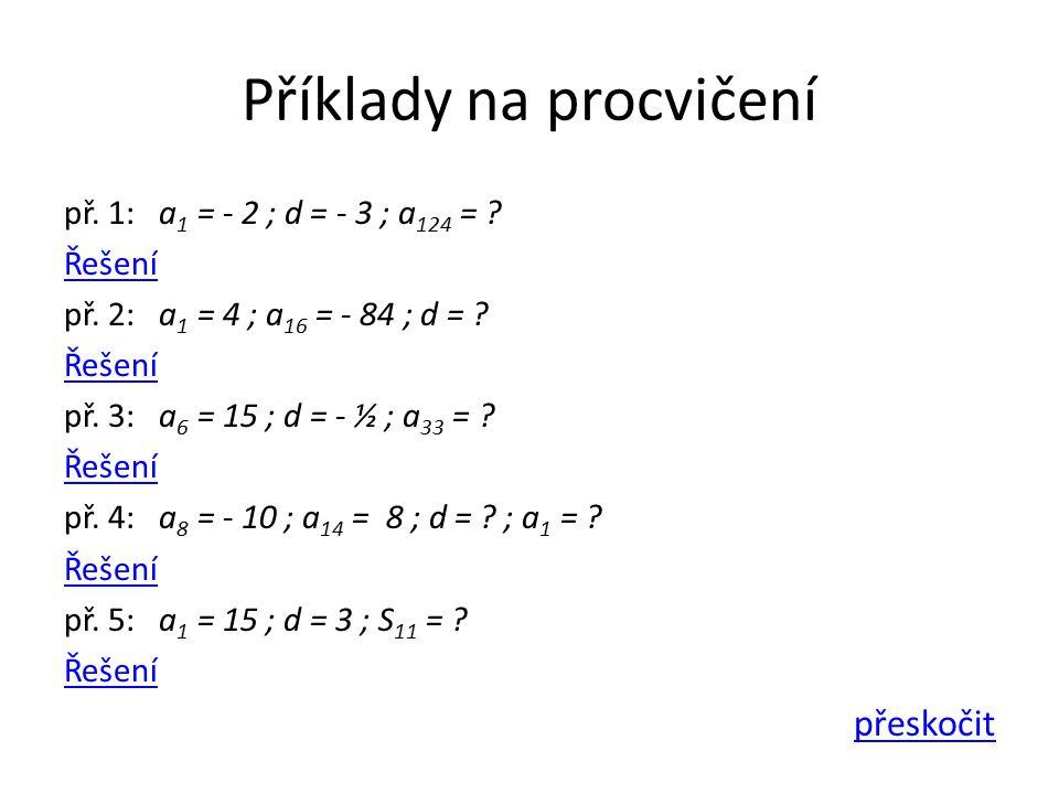 Příklady na procvičení př. 1: a 1 = - 2 ; d = - 3 ; a 124 = .
