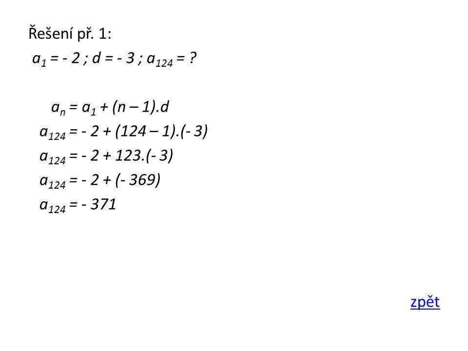 Řešení př. 1: a 1 = - 2 ; d = - 3 ; a 124 = .