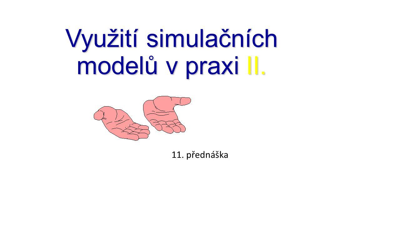 Využití simulačních modelů v praxi II. 11. přednáška