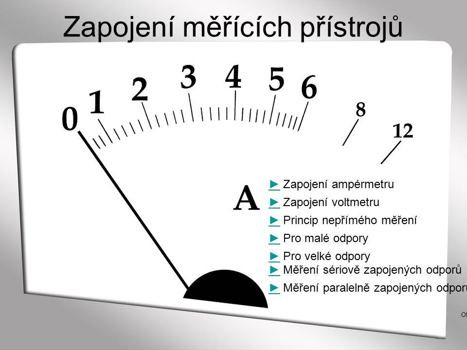 Zapojení ampérmetru Ampérmetrem se měří velikost elektrického proudu.