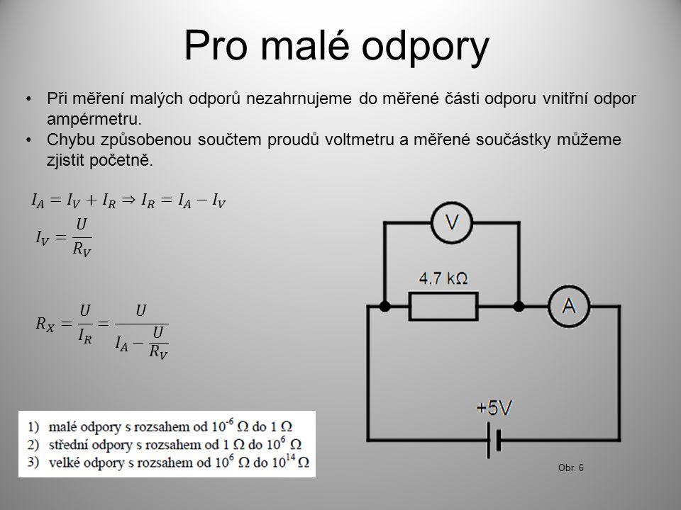 Pro malé odpory Při měření malých odporů nezahrnujeme do měřené části odporu vnitřní odpor ampérmetru.