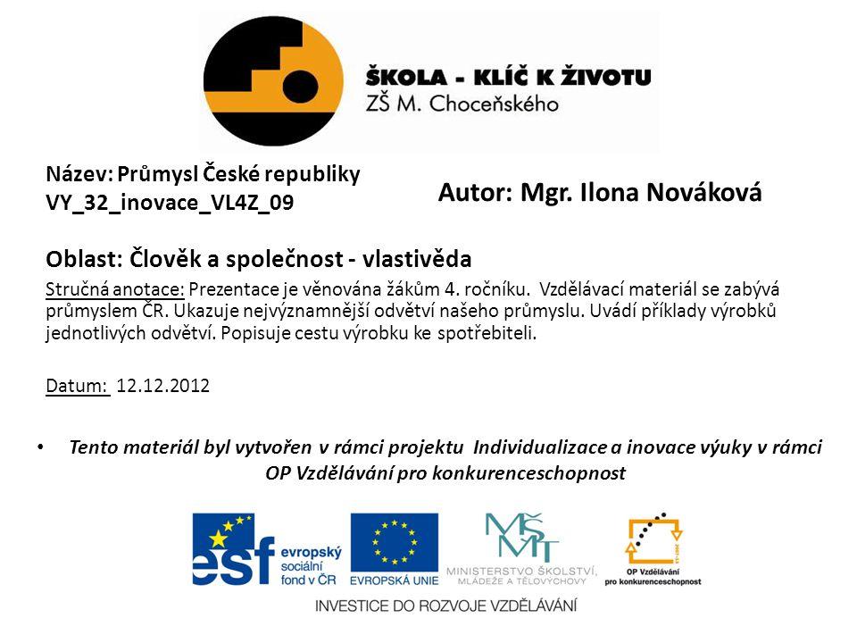 Název: Průmysl České republiky VY_32_inovace_VL4Z_09 Oblast: Člověk a společnost - vlastivěda Stručná anotace: Prezentace je věnována žákům 4.
