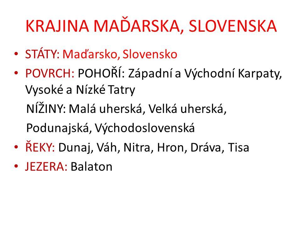 KRAJINA MAĎARSKA, SLOVENSKA STÁTY: Maďarsko, Slovensko POVRCH: POHOŘÍ: Západní a Východní Karpaty, Vysoké a Nízké Tatry NÍŽINY: Malá uherská, Velká uh