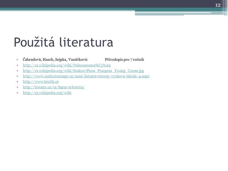 Použitá literatura Čabradová, Hasch, Sejpka, Vaněčková:Přírodopis pro 7 ročník http://cs.wikipedia.org/wiki/Nahosemenn%C3%A9 http://cs.wikipedia.org/w