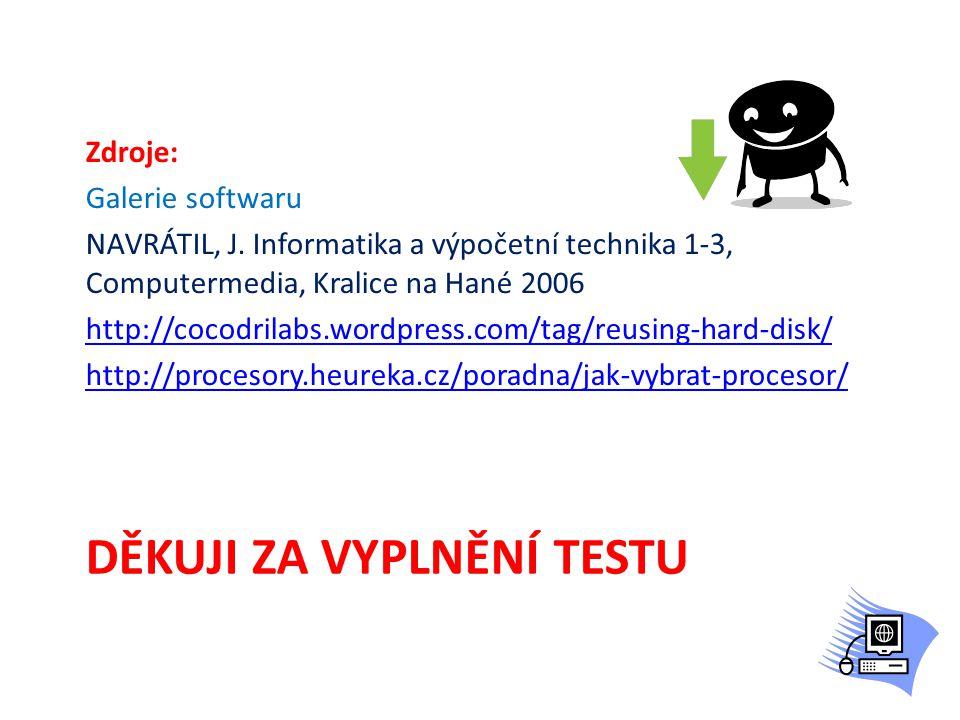 DĚKUJI ZA VYPLNĚNÍ TESTU Zdroje: Galerie softwaru NAVRÁTIL, J. Informatika a výpočetní technika 1-3, Computermedia, Kralice na Hané 2006 http://cocodr
