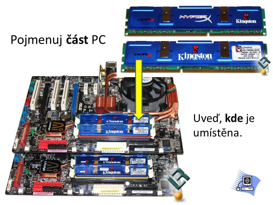 Pojmenuj část PC Uveď, kde je umístěna.