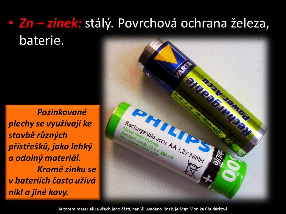 Zn – zinek: stálý. Povrchová ochrana železa, baterie. Autorem materiálu a všech jeho částí, není-li uvedeno jinak, je Mgr. Monika Chudárková Pozinkova
