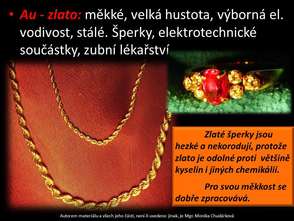 Au - zlato: měkké, velká hustota, výborná el. vodivost, stálé. Šperky, elektrotechnické součástky, zubní lékařství. Autorem materiálu a všech jeho čás