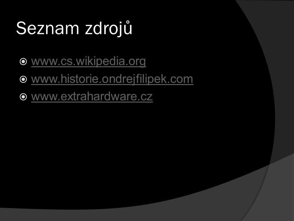 Seznam zdrojů  www.cs.wikipedia.org www.cs.wikipedia.org  www.historie.ondrejfilipek.com www.historie.ondrejfilipek.com  www.extrahardware.cz www.e