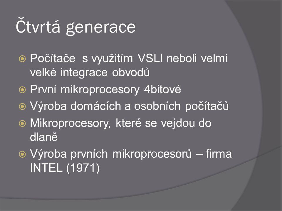 Čtvrtá generace  Počítače s využitím VSLI neboli velmi velké integrace obvodů  První mikroprocesory 4bitové  Výroba domácích a osobních počítačů 