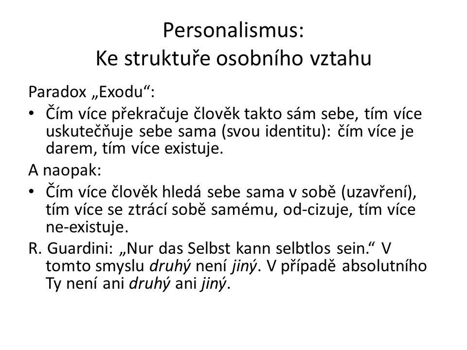 """Personalismus: Ke struktuře osobního vztahu Paradox """"Exodu : Čím více překračuje člověk takto sám sebe, tím více uskutečňuje sebe sama (svou identitu): čím více je darem, tím více existuje."""