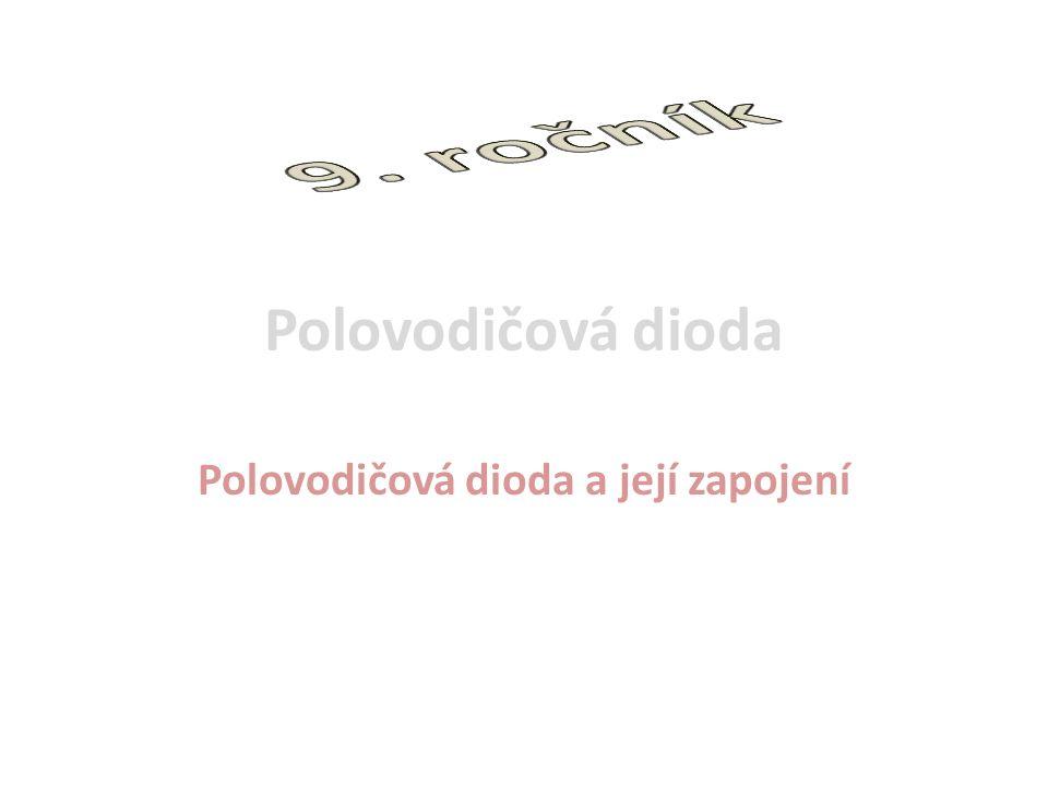 Polovodičová dioda Polovodičová dioda a její zapojení