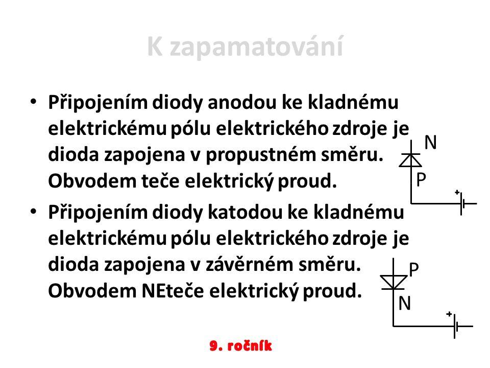 K zapamatování Připojením diody anodou ke kladnému elektrickému pólu elektrického zdroje je dioda zapojena v propustném směru. Obvodem teče elektrický