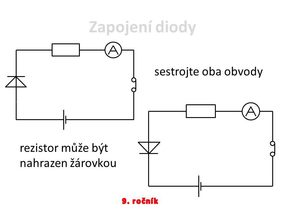 Zapojení diody sestrojte oba obvody rezistor může být nahrazen žárovkou