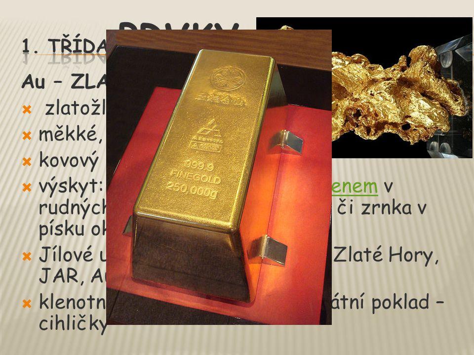 Au – ZLATO  zlatožlutá barva  měkké, kujné, těžké  kovový lesk  výskyt: vzácně, společně s křemenem v rudných žílách, valounu (nugety) či zrnka v