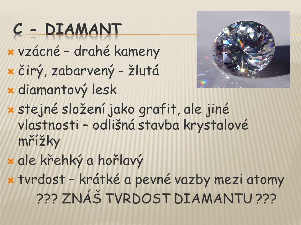  vzácné – drahé kameny  čirý, zabarvený - žlutá  diamantový lesk  stejné složení jako grafit, ale jiné vlastnosti – odlišná stavba krystalové mříž
