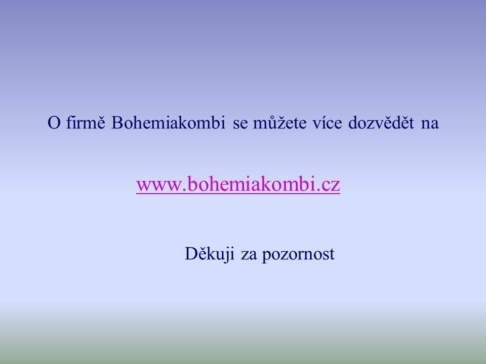O firmě Bohemiakombi se můžete více dozvědět na www.bohemiakombi.cz Děkuji za pozornost