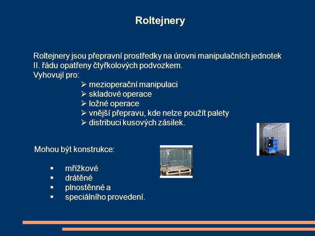 Roltejnery Roltejnery jsou přepravní prostředky na úrovni manipulačních jednotek II. řádu opatřeny čtyřkolových podvozkem. Vyhovují pro:  mezioperačn